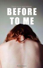 Before to me. #SB1 by IleanaVelazco