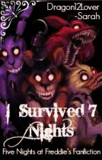 I Survived Seven Nights (CURRENTLY DISCONTINUED) by Dragon12Lover