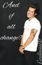 And if all change? {h.s. - hot} {slow updates} by Carolinaaa1D