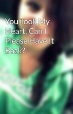 You Took My Heart, Can I Please Have It Back? by VampireLover269