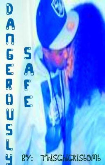 Dangerously Safe