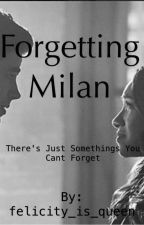 Forgetting Milan ( On Hold)  by felicity_is_queen