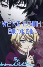 We're Both Broken by AnimeAMAZExx