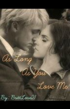 As Long As You Love Me (Dramione) by BrittLove21