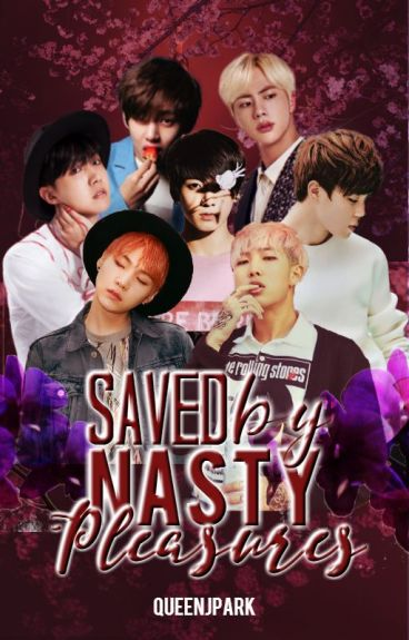 Saved by Nasty Pleasures (BTS SPG FanFiction) [SOON]