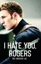 I hate you, Rogers / A New Avenger ( An Avengers -  Steve Rogers/Captain America fanfic) by the-creative-lie