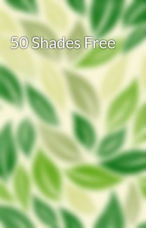 50 Shades Free by sushigal007