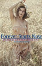 Forever Starts Now (Book 5) Breaking dawn pt. 2 (Lexi's Story) by irishsnowflakeluv