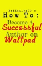 How To: Become A Successful Author on Wattpad by Twilove