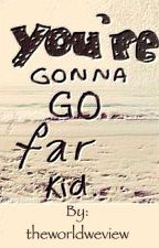 You're Gonna Go Far, Kid  by theworldweview