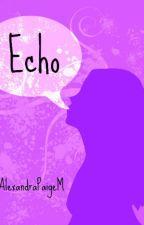 Echo: A Short Story by AlexandraPaigeM