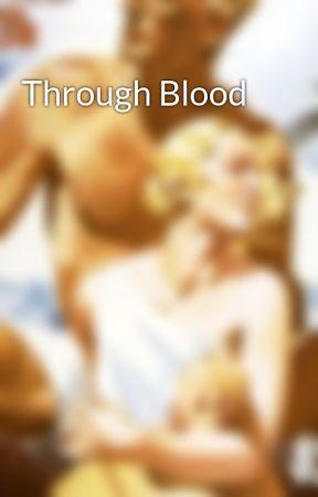 Through Blood by Lost_Diadem