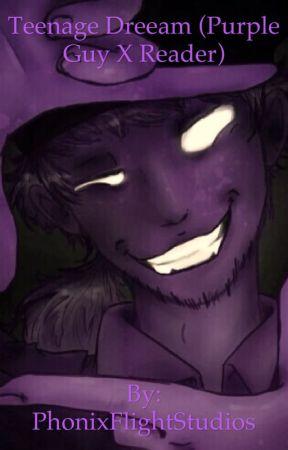 Teenage Dream (Purple Guy X Reader) by PhonixFlightStudios