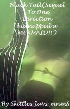 Black Tail(Sequel to one direction kidnapped a MERMAID!!!) by Skittles_luvs_mnmS