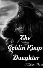 The Goblin Kings Daughter (Throin Love Story) by AMarie_Durin