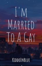 I'm Married To A GAY?! by KiddoInBlue