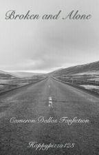 Broken and Alone | Cameron Dallas Fanfiction by happypizza123
