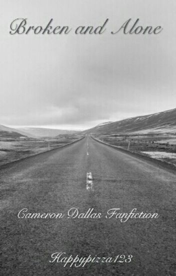 Broken and Alone | Cameron Dallas Fanfiction