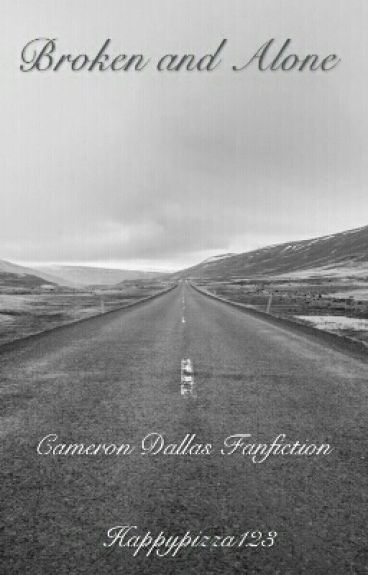 Broken and Alone   Cameron Dallas Fanfiction