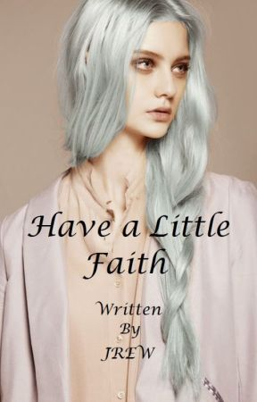 Have a Little Faith by tcwjrew