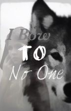 I Bow To No One by meaninglessrambles