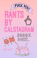 Rants By Calstagram by calstagram