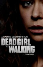 Dead Girl Walking || The Walking Dead Fanfiction by Nonja18