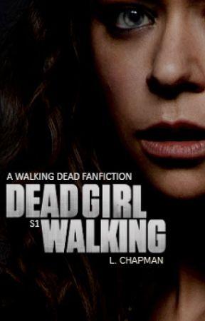 Dead Girl Walking || The Walking Dead Fanfiction by Nonja18