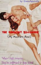 The Arrogant Billionaire [ My Master's Bed ] Ongoing. by QueenAphrodite