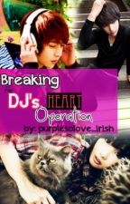 Breaking The DJ's Heart Operation (D'Phoenix Series) {REVISING} by purplesolove_irish