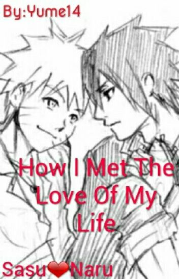 How I Met The Love Of My Life(SasuNaru)
