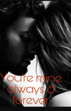 you're mine,always and forever.. (Complete story ) by naj_eros