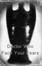 Doctor Who; Face Your Fears by Isseytre