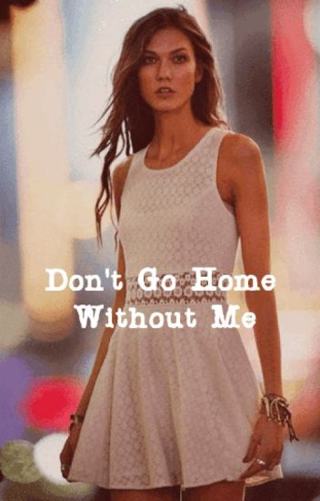 Don't Go Home Without Me [kaylor]