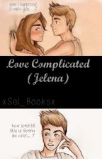 Love Complicated (Jelena) by xSel_Booksx