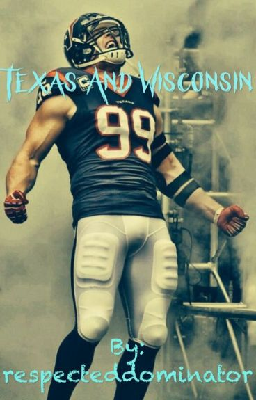 Texas and Wisconsin  (A JJ Watt Fanfic)