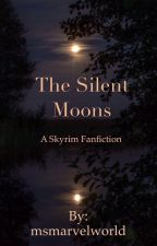 The Silent Moons (Skyrim Fanfiction) by msmarvelworld
