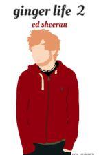 ginger life 2, ed sheeran by eds_unicorn