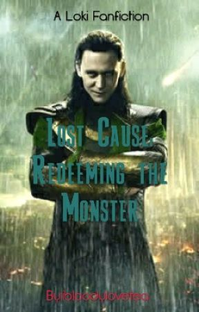 Lost Cause: Redeeming the Monster [An Avengers/Loki Fanfiction