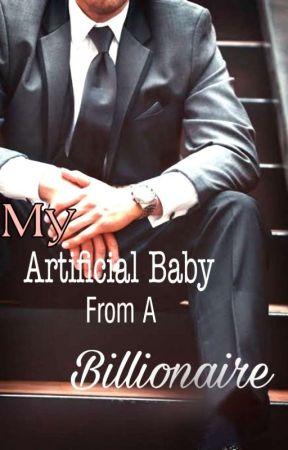 My Artificial Baby From a Bilionaire (editing)  by MisaYagami