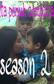 Cinta penuh complicated (season 2) by cerita_bersambungNNA