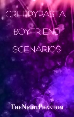 Creepypasta Boyfriend Scenarios by TheNightPhantom