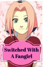 Switched With a Fangirl (Various!Naruto X Reader) by claytrick