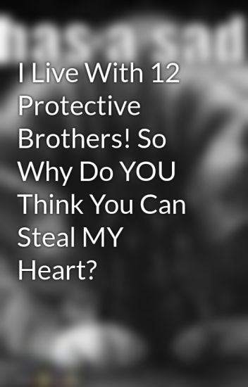 I Live With 12 Protective Brothers! So Why Do YOU Think You Can Steal MY Heart?