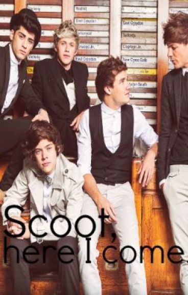 Scoot, here I come. (One Direction Fan Fic) by GEEKwithoutBRACES