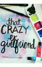 That Crazy Ex Girlfriend (COMPLETED) by CookiesNaMayCream