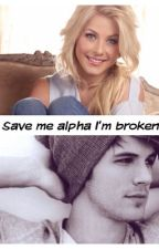Save Me Alpha I'm Broken by JadeBailey4