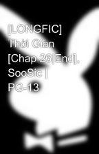 [LONGFIC] Thời Gian [Chap 26|End], SooSic | PG-13 by Hermex