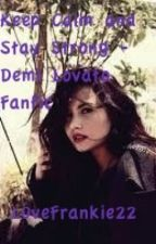 Keep Calm and Stay Strong - Demi Lovato Fanfic by L0veFrankie22