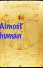 Almost Human by doctordistracto
